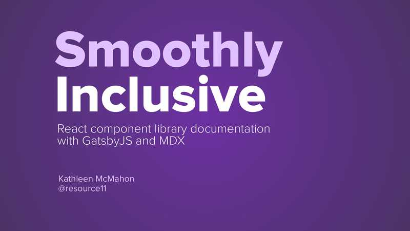 Smoothly Inclusive: React component library documentation with Gatsby and MDX